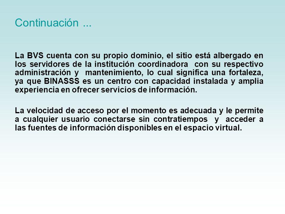 La BVS cuenta con su propio dominio, el sitio está albergado en los servidores de la institución coordinadora con su respectivo administración y mante