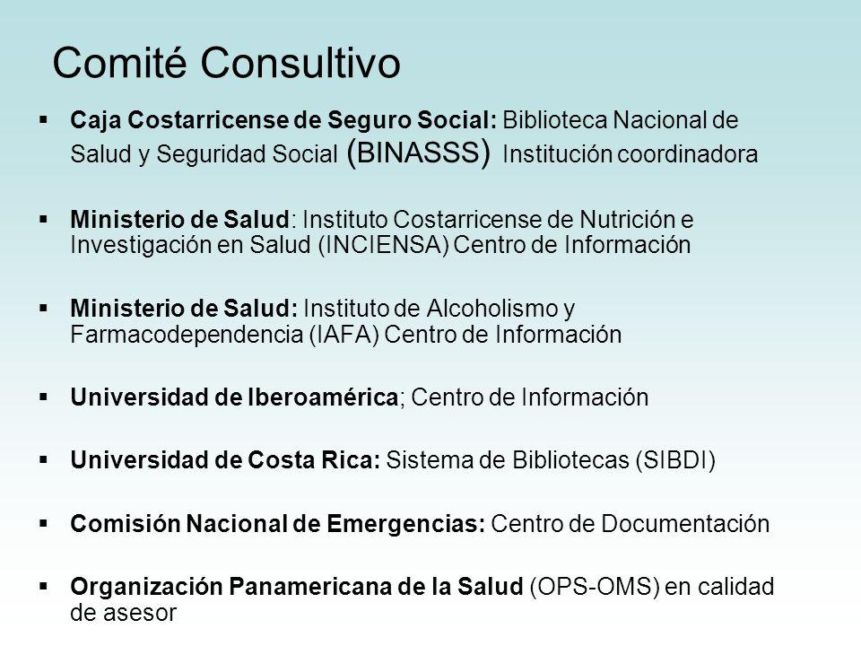 Comité Consultivo Caja Costarricense de Seguro Social: Biblioteca Nacional de Salud y Seguridad Social ( BINASSS ) Institución coordinadora Ministerio