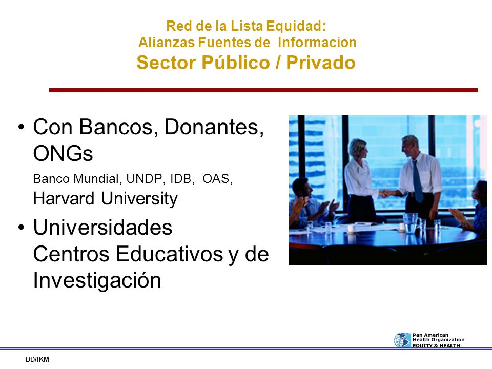 Red de la Lista Equidad: Alianzas Fuentes de Informacion Sector Público / Privado Con Bancos, Donantes, ONGs Banco Mundial, UNDP, IDB, OAS, Harvard Un