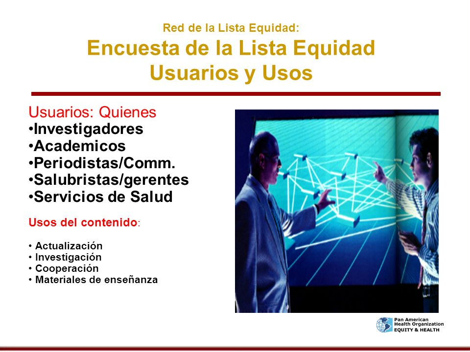 Red de la Lista Equidad: Encuesta de la Lista Equidad Usuarios y Usos 2,000 LATIN / AM. Usuarios: Quienes Investigadores Academicos Periodistas/Comm.