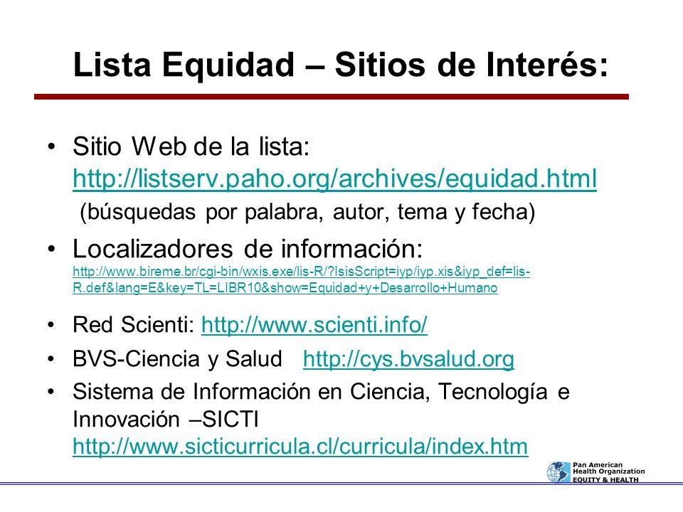 Lista Equidad – Sitios de Interés: Sitio Web de la lista: http://listserv.paho.org/archives/equidad.html (búsquedas por palabra, autor, tema y fecha)