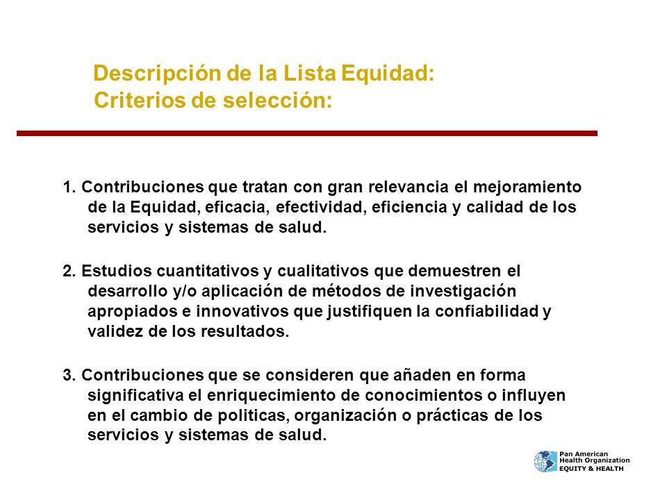 Descripción de la Lista Equidad: Criterios de selección: 1. Contribuciones que tratan con gran relevancia el mejoramiento de la Equidad, eficacia, efe