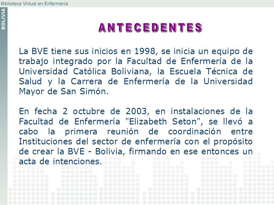 La BVE tiene sus inicios en 1998, se inicia un equipo de trabajo integrado por la Facultad de Enfermería de la Universidad Católica Boliviana, la Escu