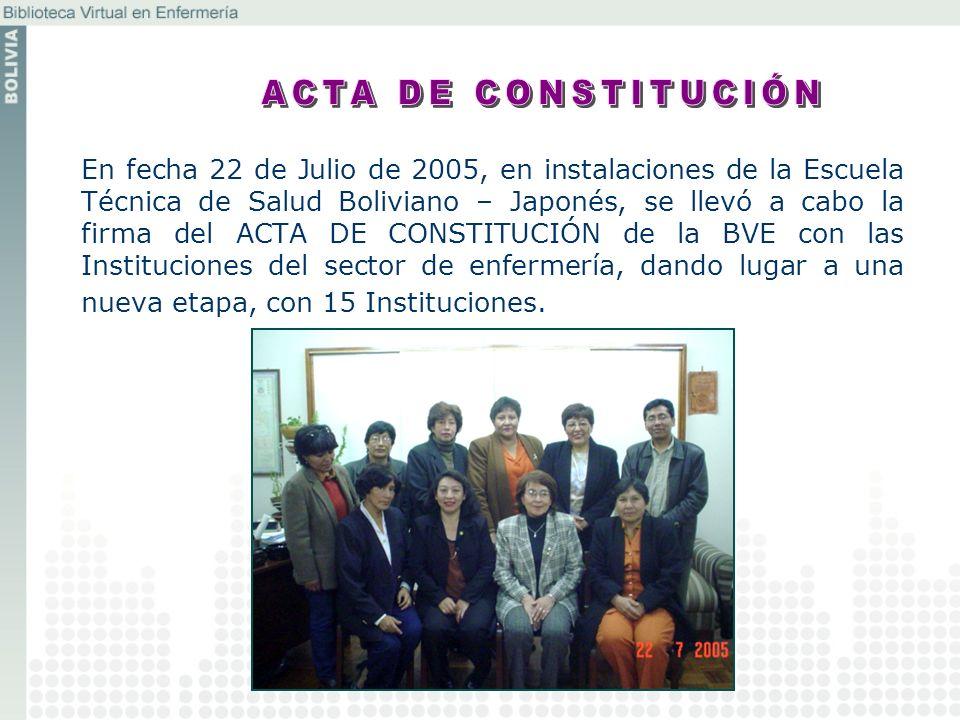 En fecha 22 de Julio de 2005, en instalaciones de la Escuela Técnica de Salud Boliviano – Japonés, se llevó a cabo la firma del ACTA DE CONSTITUCIÓN d