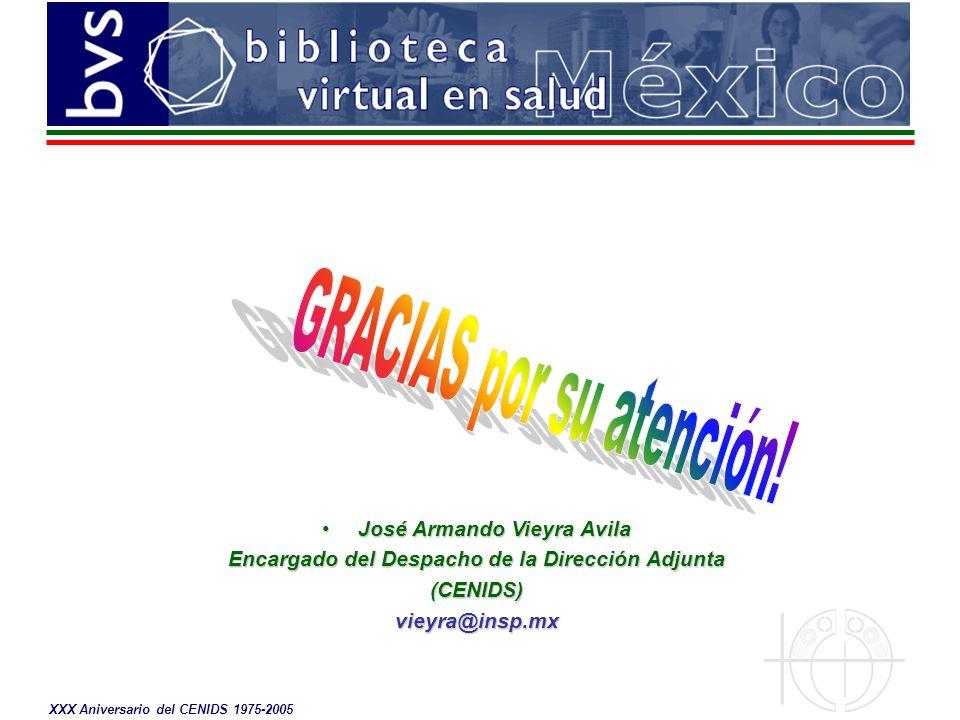 XXX Aniversario del CENIDS 1975-2005 José Armando Vieyra AvilaJosé Armando Vieyra Avila Encargado del Despacho de la Dirección Adjunta (CENIDS)vieyra@insp.mx