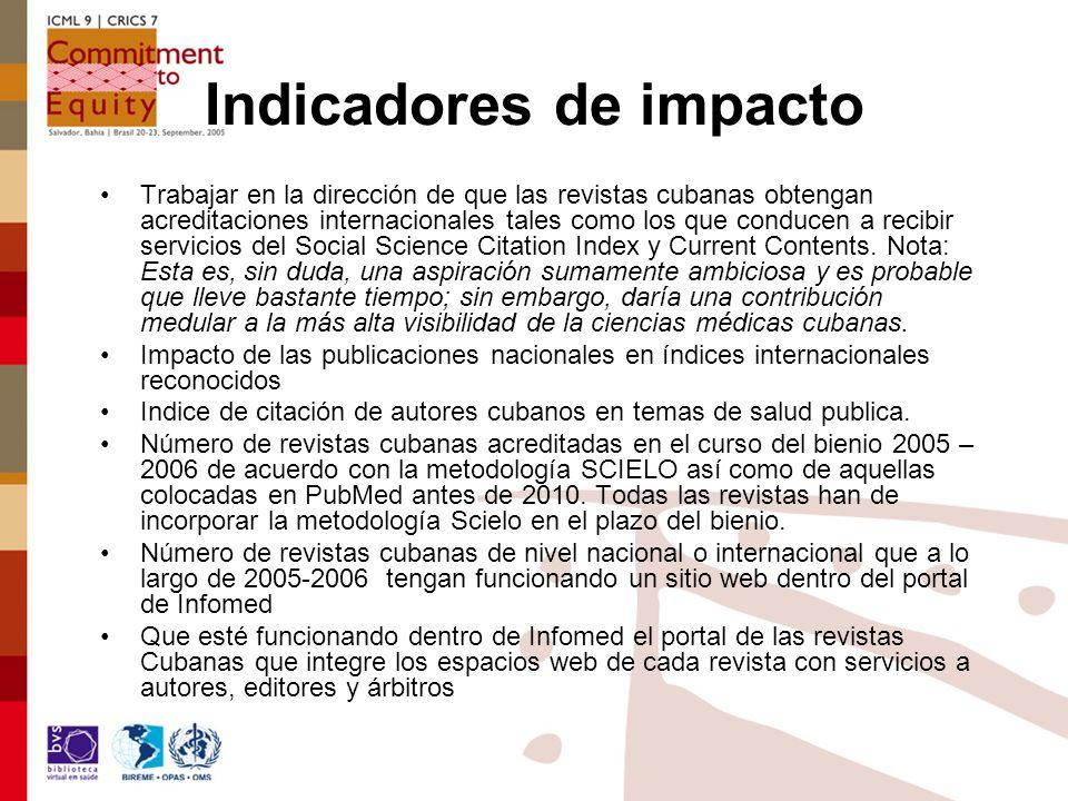 Indicadores de impacto Trabajar en la dirección de que las revistas cubanas obtengan acreditaciones internacionales tales como los que conducen a recibir servicios del Social Science Citation Index y Current Contents.