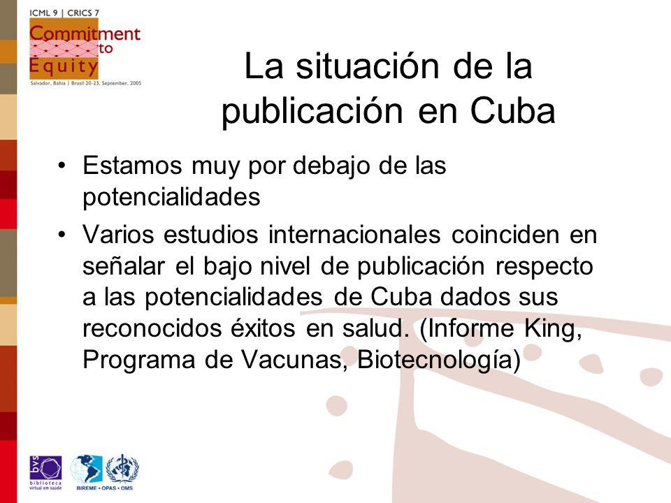 La situación de la publicación en Cuba Estamos muy por debajo de las potencialidades Varios estudios internacionales coinciden en señalar el bajo nivel de publicación respecto a las potencialidades de Cuba dados sus reconocidos éxitos en salud.