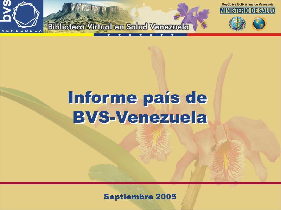 Informe país de BVS-Venezuela Informe país de BVS-Venezuela Septiembre 2005