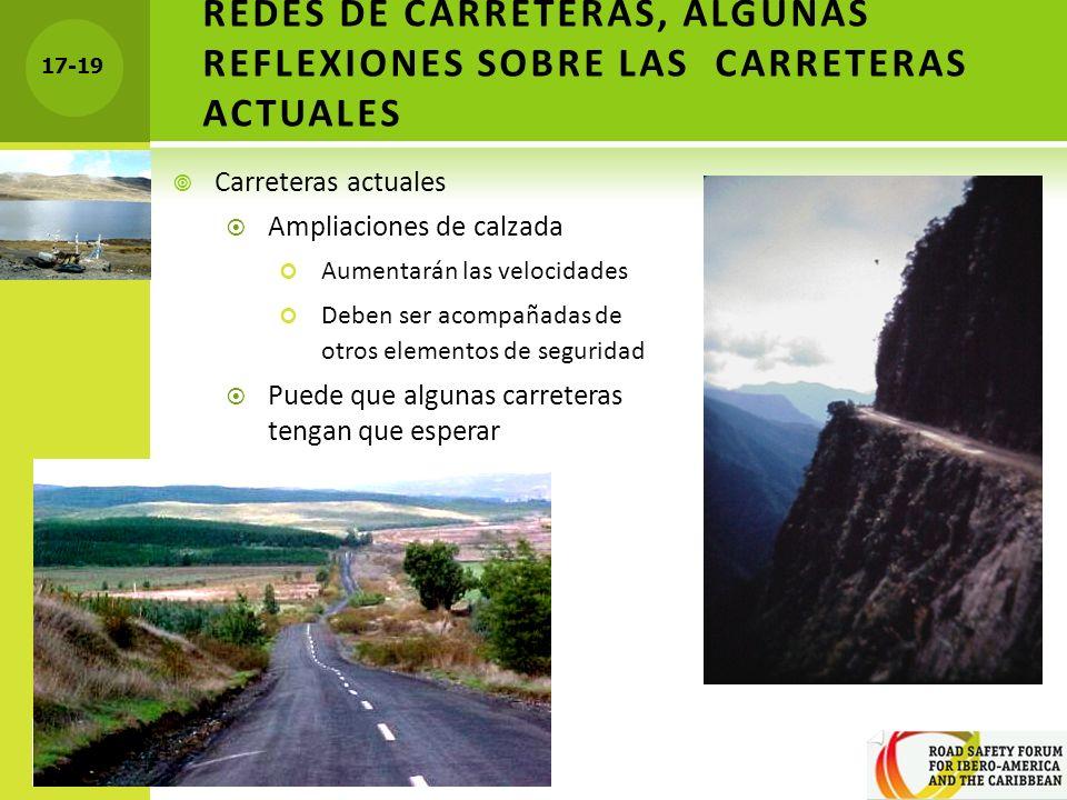 17-19 REDES DE CARRETERAS, ALGUNAS REFLEXIONES SOBRE LAS CARRETERAS ACTUALES Carreteras actuales Ampliaciones de calzada Aumentarán las velocidades De