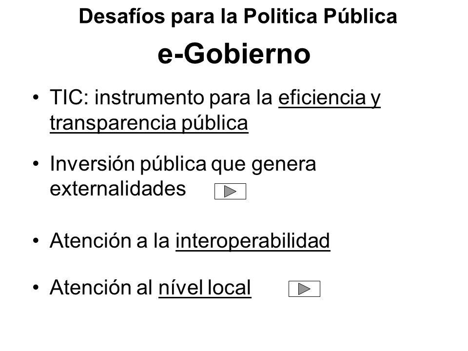 e-Gobierno TIC: instrumento para la eficiencia y transparencia pública Inversión pública que genera externalidades Atención a la interoperabilidad Ate