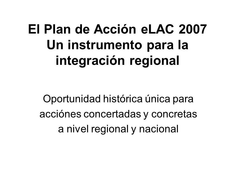 El Plan de Acción eLAC 2007 Un instrumento para la integración regional Oportunidad histórica única para acciónes concertadas y concretas a nivel regi