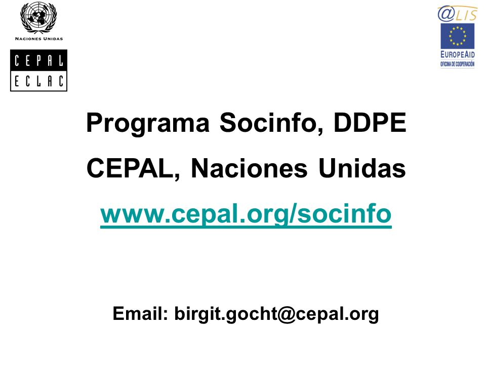 Programa Socinfo, DDPE CEPAL, Naciones Unidas www.cepal.org/socinfo Email: birgit.gocht@cepal.org