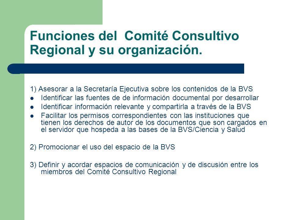 Funciones del Comité Consultivo Regional y su organización. 1) Asesorar a la Secretaría Ejecutiva sobre los contenidos de la BVS Identificar las fuent