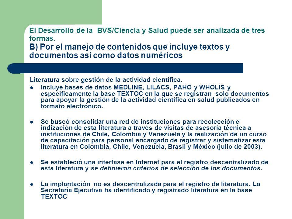 El Desarrollo de la BVS/Ciencia y Salud puede ser analizada de tres formas. B) Por el manejo de contenidos que incluye textos y documentos así como da