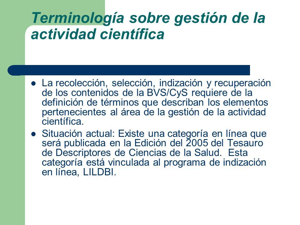 Terminología sobre gestión de la actividad científica La recolección, selección, indización y recuperación de los contenidos de la BVS/CyS requiere de