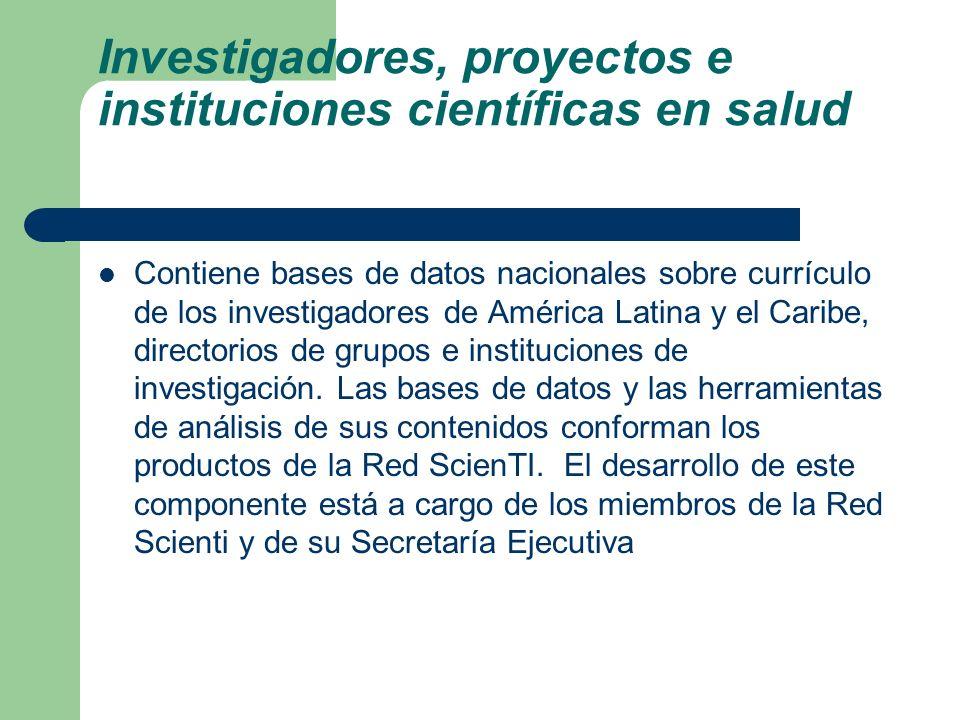 Investigadores, proyectos e instituciones científicas en salud Contiene bases de datos nacionales sobre currículo de los investigadores de América Lat
