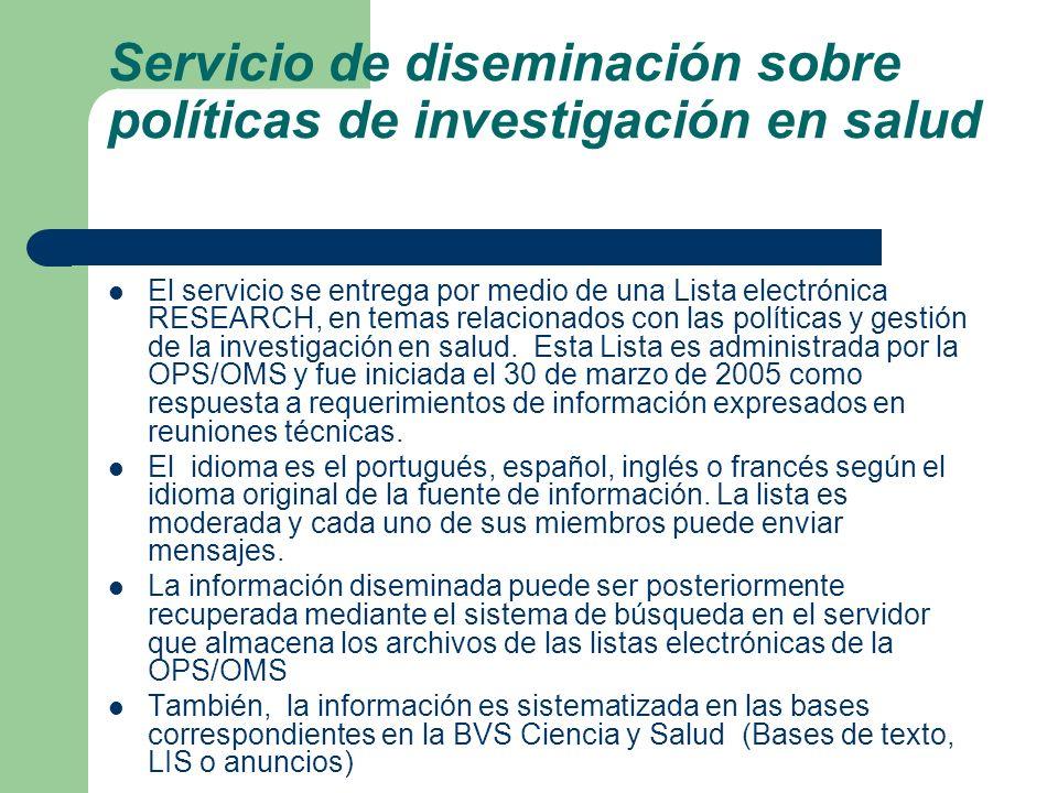 Servicio de diseminación sobre políticas de investigación en salud El servicio se entrega por medio de una Lista electrónica RESEARCH, en temas relaci