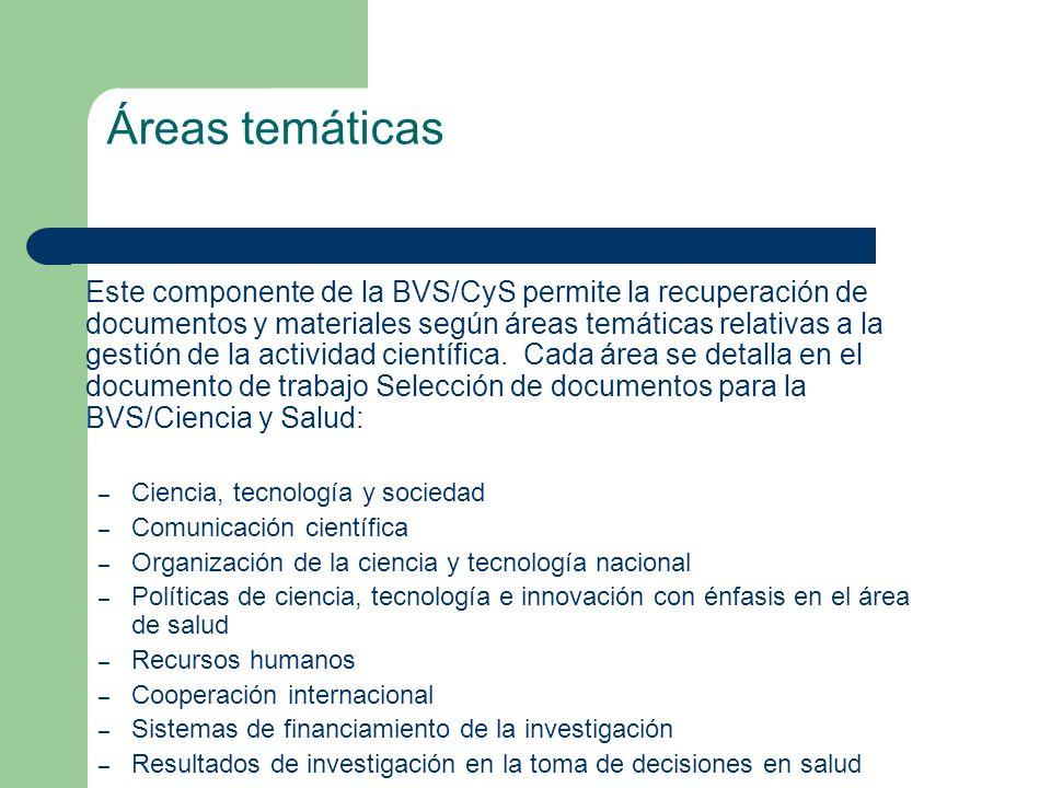 Áreas temáticas Este componente de la BVS/CyS permite la recuperación de documentos y materiales según áreas temáticas relativas a la gestión de la ac