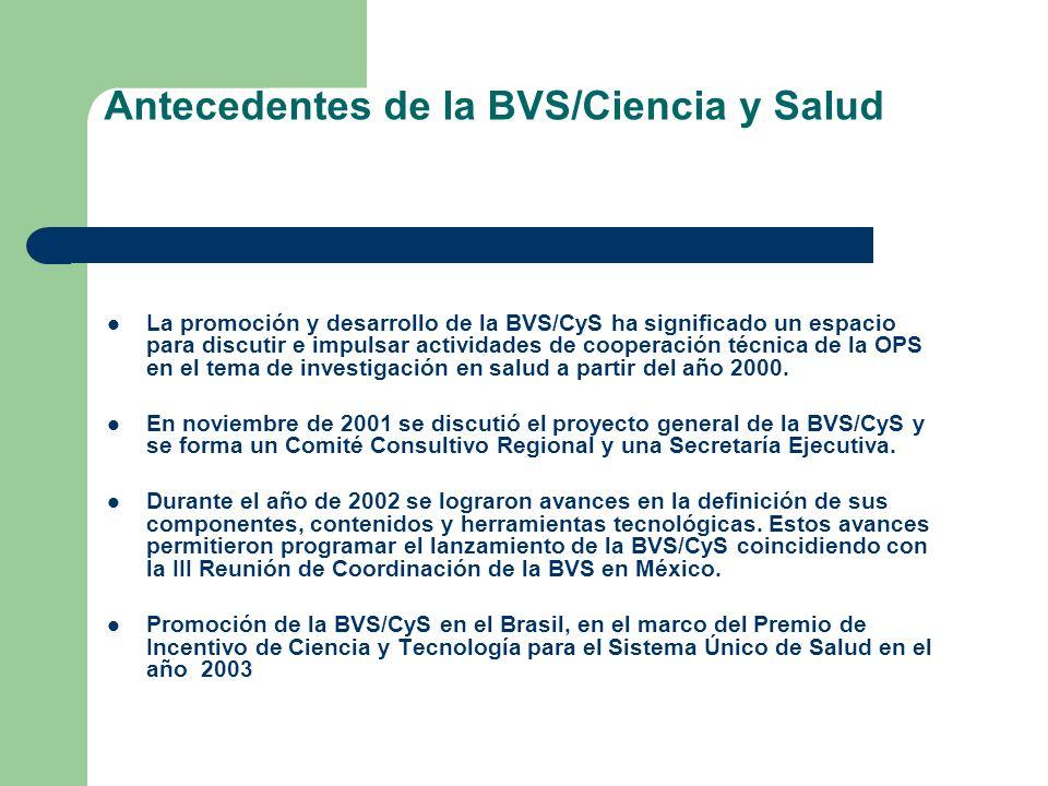Antecedentes de la BVS/Ciencia y Salud La promoción y desarrollo de la BVS/CyS ha significado un espacio para discutir e impulsar actividades de coope