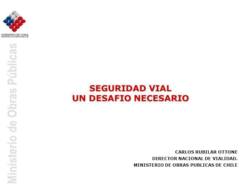 Ministerio de Obras Públicas SEGURIDAD VIAL UN DESAFIO NECESARIO CARLOS RUBILAR OTTONE DIRECTOR NACIONAL DE VIALIDAD. MINISTERIO DE OBRAS PUBLICAS DE
