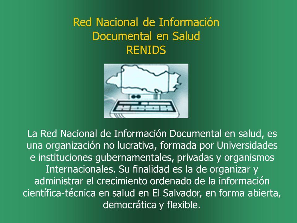 Red Nacional de Información Documental en Salud RENIDS La Red Nacional de Información Documental en salud, es una organización no lucrativa, formada por Universidades e instituciones gubernamentales, privadas y organismos Internacionales.