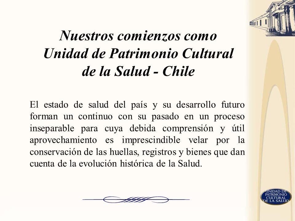 Nuestros comienzos como Unidad de Patrimonio Cultural de la Salud - Chile El estado de salud del país y su desarrollo futuro forman un continuo con su