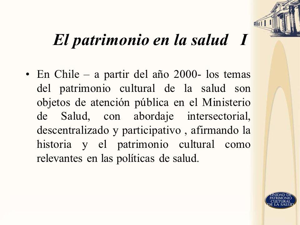 El patrimonio en la salud I En Chile – a partir del año 2000- los temas del patrimonio cultural de la salud son objetos de atención pública en el Mini