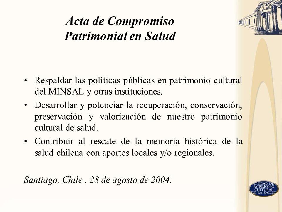 Acta de Compromiso Patrimonial en Salud Respaldar las políticas públicas en patrimonio cultural del MINSAL y otras instituciones. Desarrollar y potenc