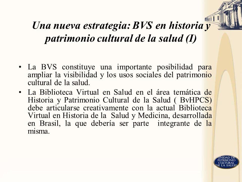 Una nueva estrategia: BVS en historia y patrimonio cultural de la salud (I) La BVS constituye una importante posibilidad para ampliar la visibilidad y