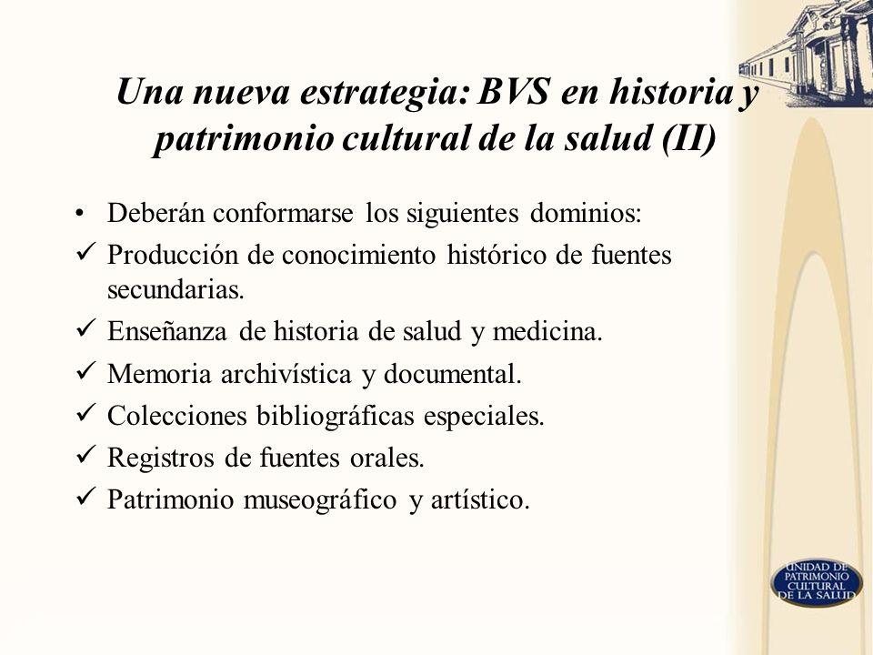 Una nueva estrategia: BVS en historia y patrimonio cultural de la salud (II) Deberán conformarse los siguientes dominios: Producción de conocimiento h