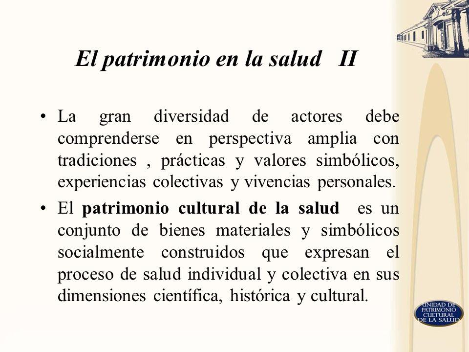 El patrimonio en la salud II La gran diversidad de actores debe comprenderse en perspectiva amplia con tradiciones, prácticas y valores simbólicos, ex