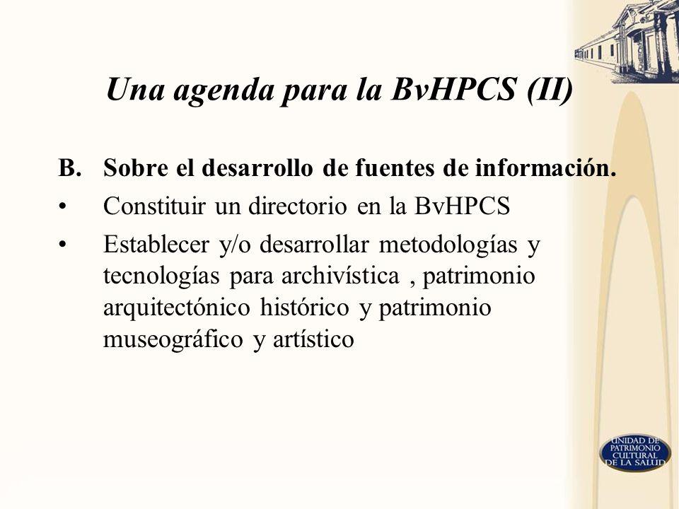 Una agenda para la BvHPCS (II) B.Sobre el desarrollo de fuentes de información. Constituir un directorio en la BvHPCS Establecer y/o desarrollar metod