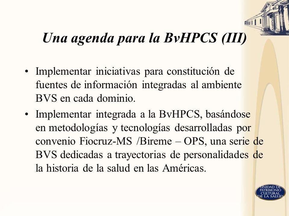 Una agenda para la BvHPCS (III) Implementar iniciativas para constitución de fuentes de información integradas al ambiente BVS en cada dominio. Implem