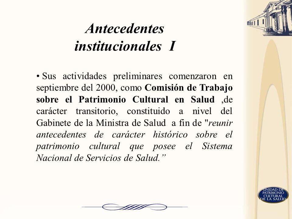 Antecedentes institucionales I Sus actividades preliminares comenzaron en septiembre del 2000, como Comisión de Trabajo sobre el Patrimonio Cultural e