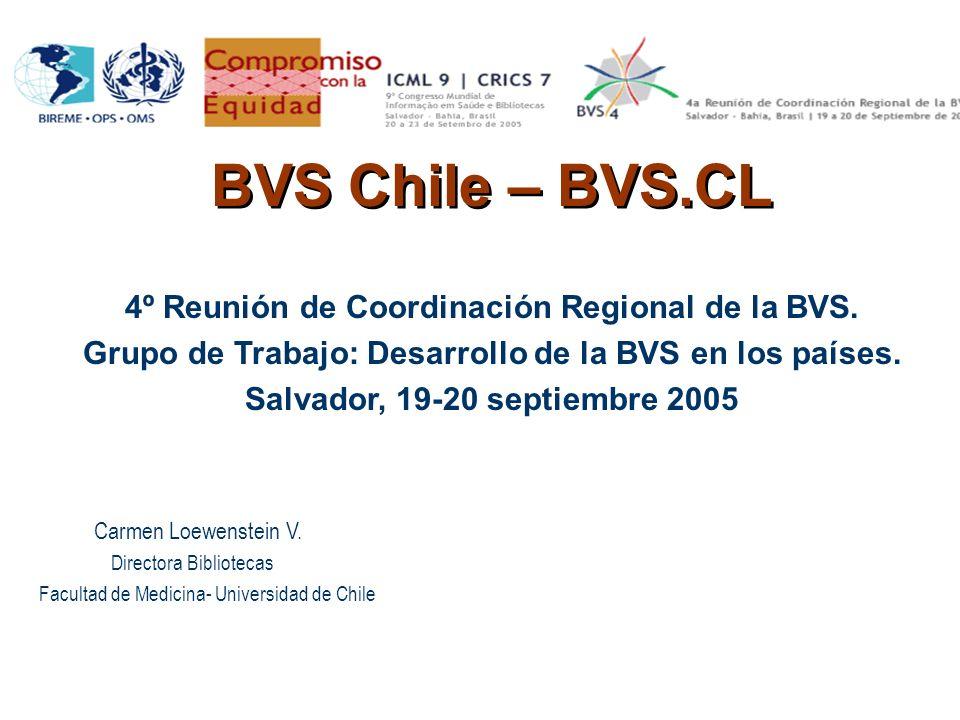 BVS Chile – BVS.CL 4º Reunión de Coordinación Regional de la BVS. Grupo de Trabajo: Desarrollo de la BVS en los países. Salvador, 19-20 septiembre 200