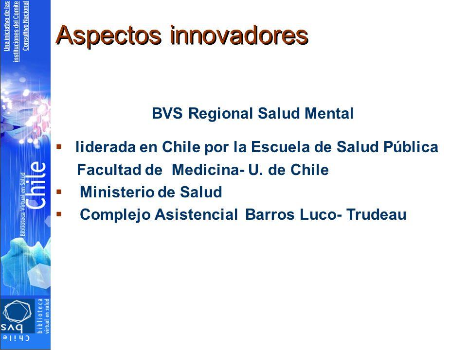 Aspectos innovadores BVS Regional Salud Mental liderada en Chile por la Escuela de Salud Pública Facultad de Medicina- U. de Chile Ministerio de Salud