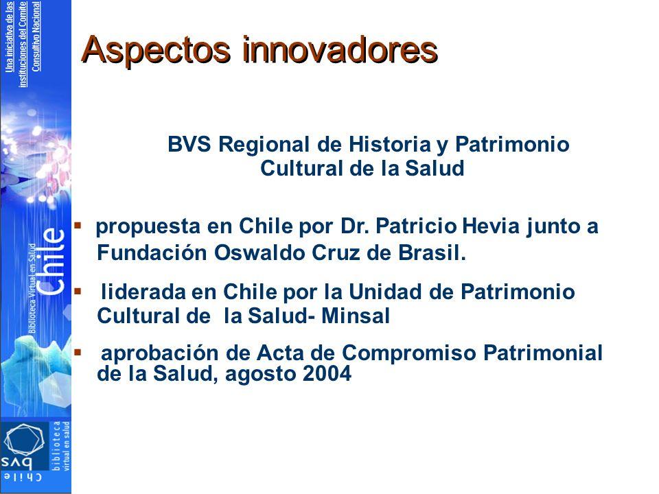 Aspectos innovadores BVS Regional de Historia y Patrimonio Cultural de la Salud propuesta en Chile por Dr. Patricio Hevia junto a Fundación Oswaldo Cr
