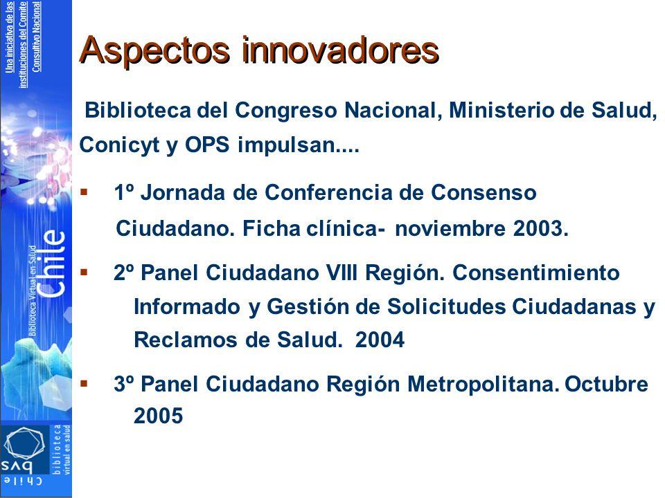 Aspectos innovadores Biblioteca del Congreso Nacional, Ministerio de Salud, Conicyt y OPS impulsan.... 1º Jornada de Conferencia de Consenso Ciudadano