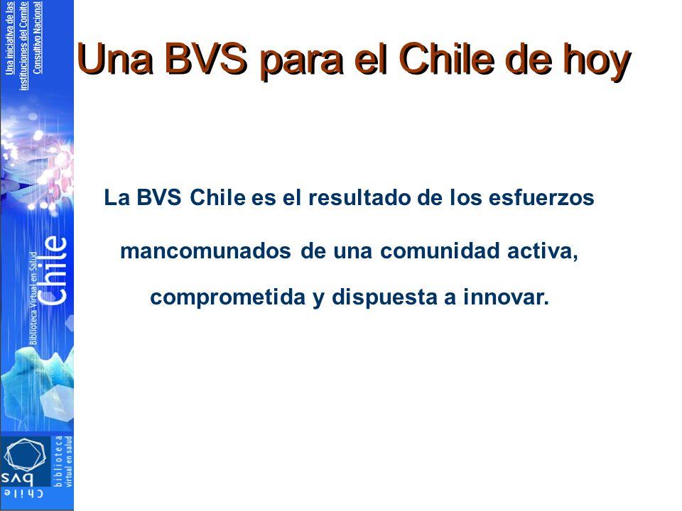 Una BVS para el Chile de hoy La BVS Chile es el resultado de los esfuerzos mancomunados de una comunidad activa, comprometida y dispuesta a innovar.