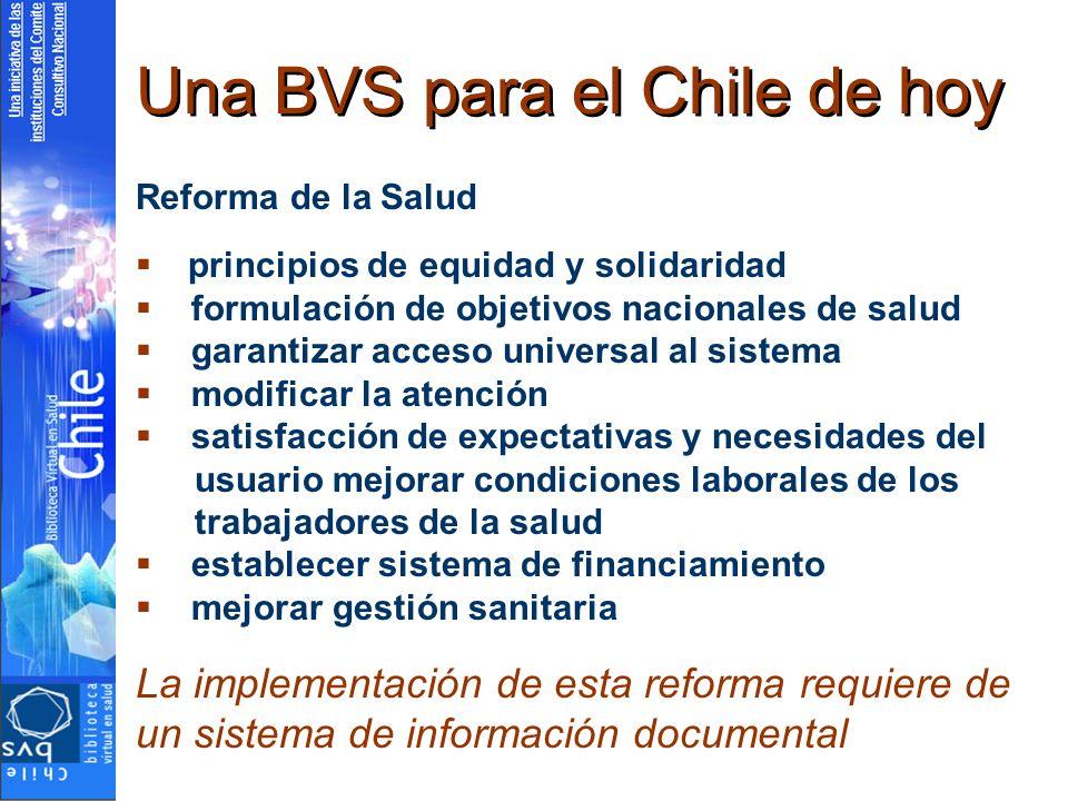 Una BVS para el Chile de hoy Reforma de la Salud principios de equidad y solidaridad formulación de objetivos nacionales de salud garantizar acceso un