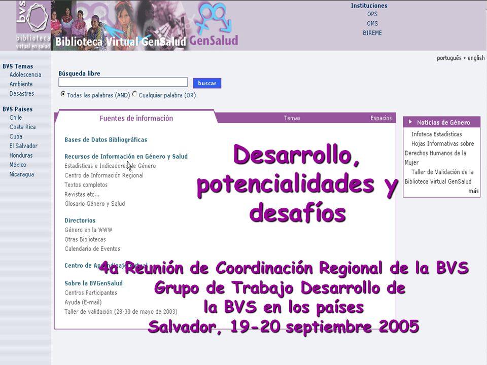 Desarrollo, potencialidades y desafíos 4a Reunión de Coordinación Regional de la BVS Grupo de Trabajo Desarrollo de la BVS en los países Salvador, 19-20 septiembre 2005