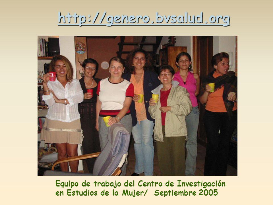 Equipo de trabajo del Centro de Investigación en Estudios de la Mujer/ Septiembre 2005 http://genero.bvsalud.org