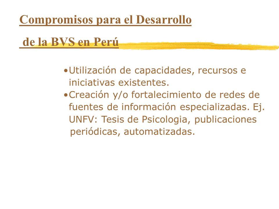 Compromisos para el Desarrollo de la BVS en Perú Utilización de capacidades, recursos e iniciativas existentes. Creación y/o fortalecimiento de redes