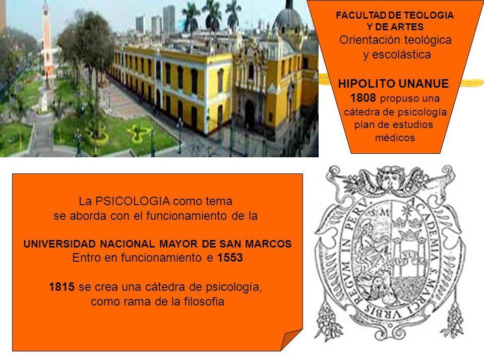 La PSICOLOGIA como tema se aborda con el funcionamiento de la UNIVERSIDAD NACIONAL MAYOR DE SAN MARCOS Entro en funcionamiento e 1553 1815 se crea una