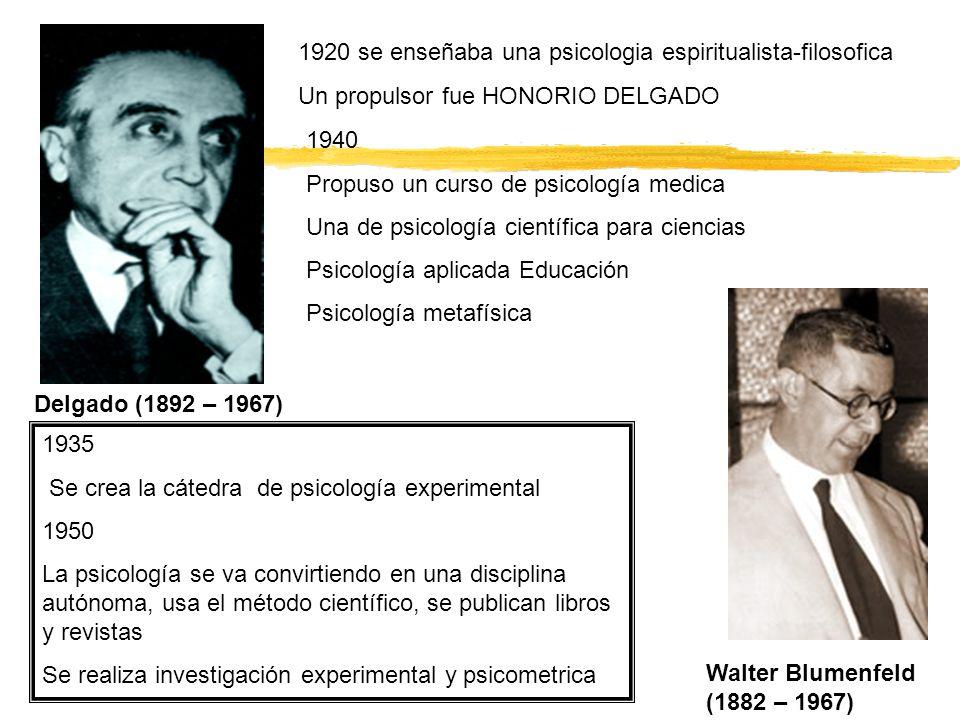 1920 se enseñaba una psicologia espiritualista-filosofica Un propulsor fue HONORIO DELGADO 1940 Propuso un curso de psicología medica Una de psicologí