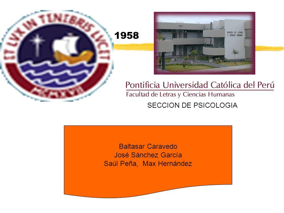 SECCION DE PSICOLOGIA 1958 Baltasar Caravedo José Sánchez García Saúl Peña, Max Hernández