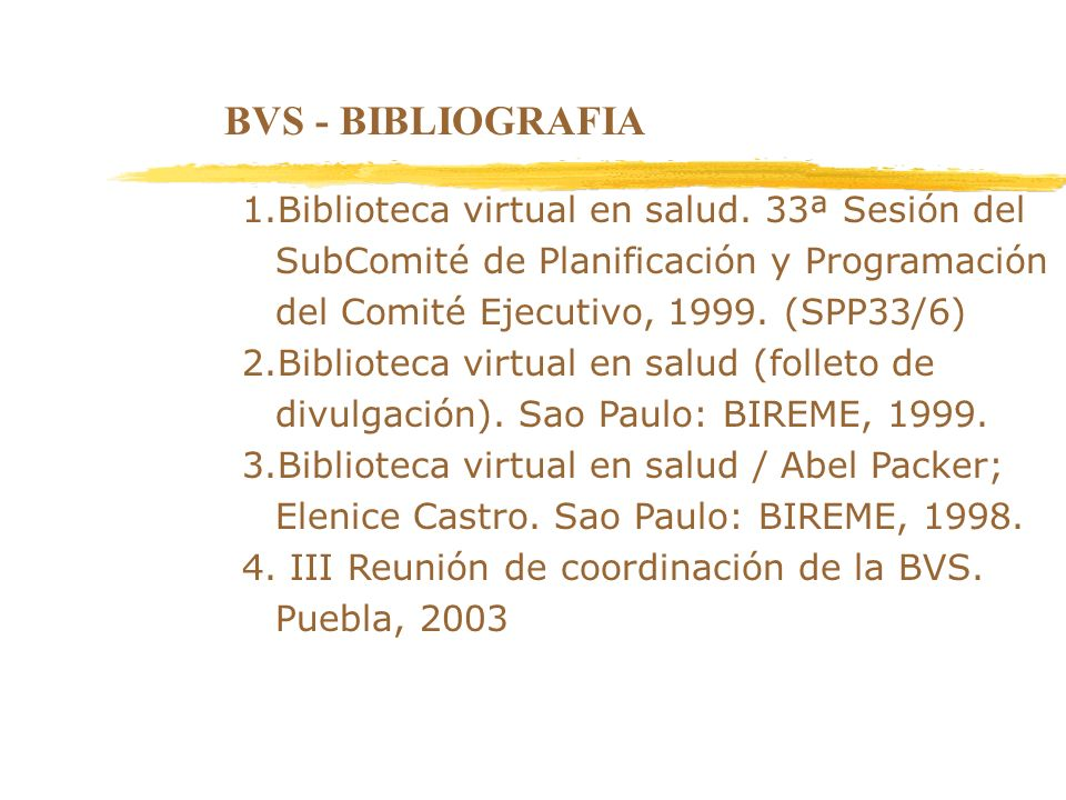 BVS - BIBLIOGRAFIA 1.Biblioteca virtual en salud. 33ª Sesión del SubComité de Planificación y Programación del Comité Ejecutivo, 1999. (SPP33/6) 2.Bib