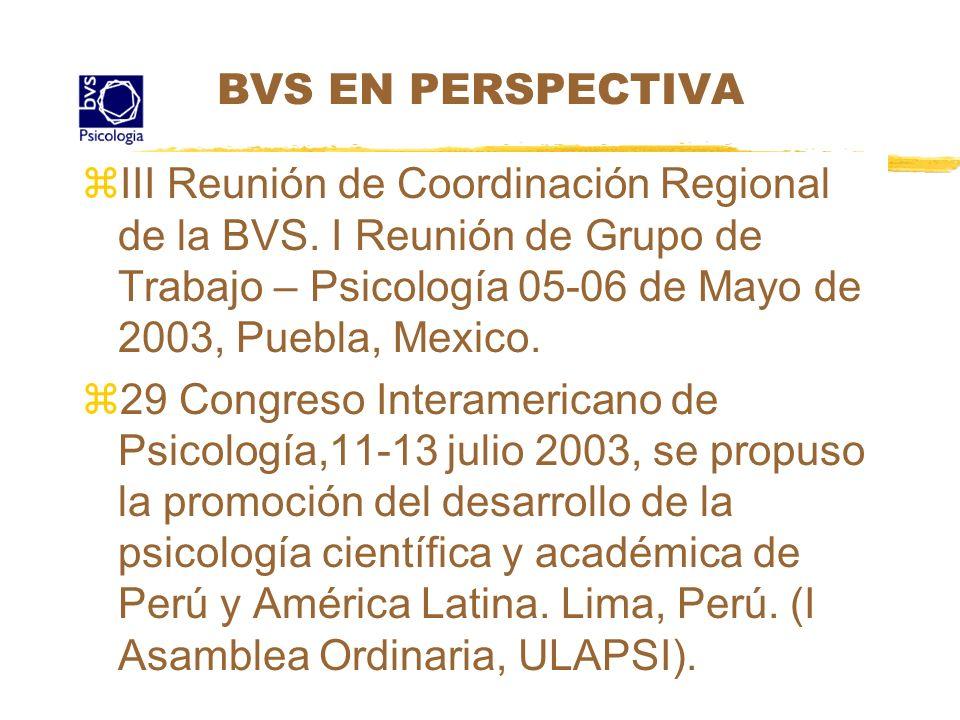 BVS EN PERSPECTIVA z III Reunión de Coordinación Regional de la BVS. I Reunión de Grupo de Trabajo – Psicología 05-06 de Mayo de 2003, Puebla, Mexico.