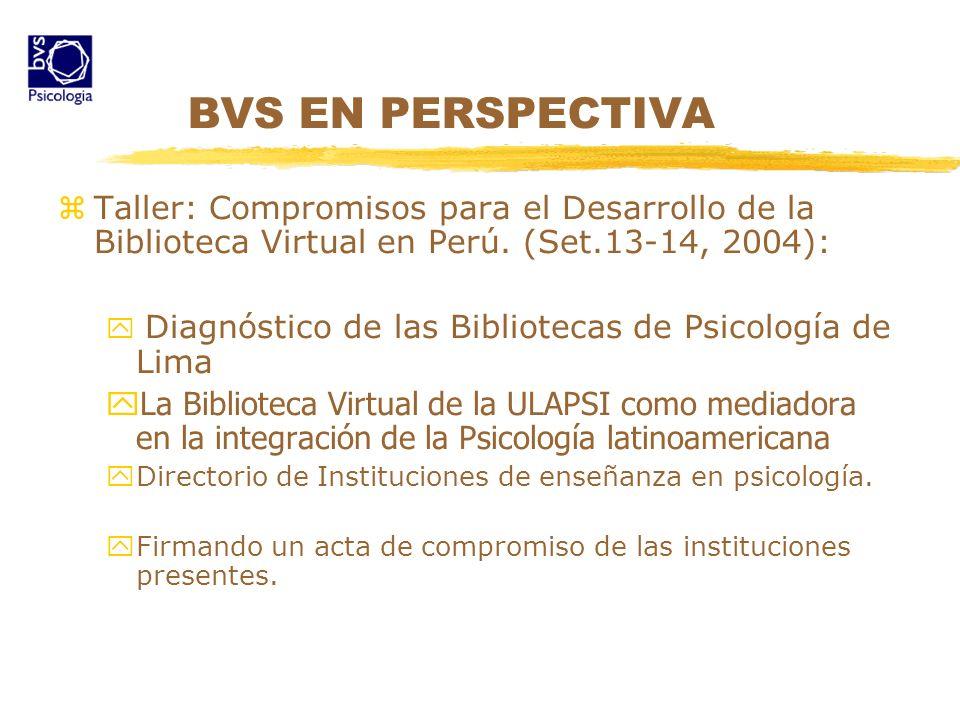 BVS EN PERSPECTIVA zTaller: Compromisos para el Desarrollo de la Biblioteca Virtual en Perú. (Set.13-14, 2004): y Diagnóstico de las Bibliotecas de Ps