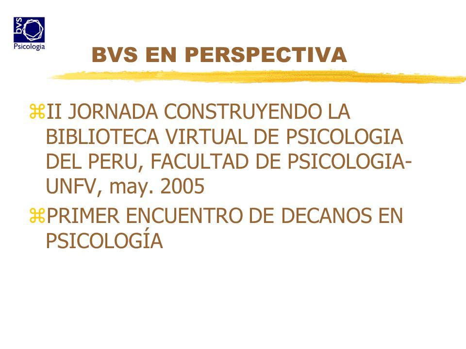BVS EN PERSPECTIVA zII JORNADA CONSTRUYENDO LA BIBLIOTECA VIRTUAL DE PSICOLOGIA DEL PERU, FACULTAD DE PSICOLOGIA- UNFV, may. 2005 zPRIMER ENCUENTRO DE